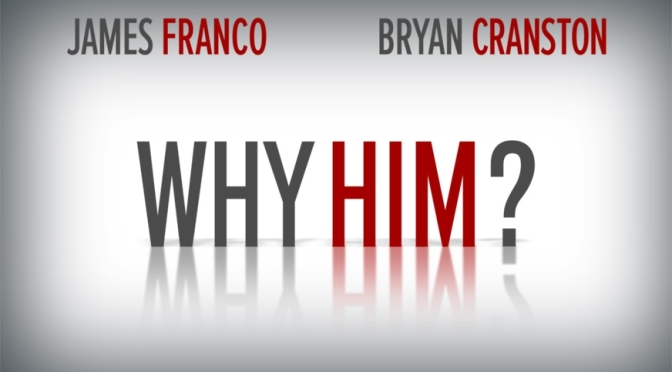 Why Him? – Brand New Trailer!